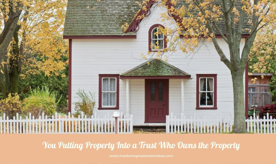 You Putting Property Into a Trust Who Owns the Property