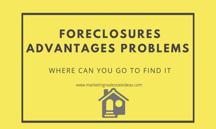 Foreclosure Advantages Problems and Where can you go to find it