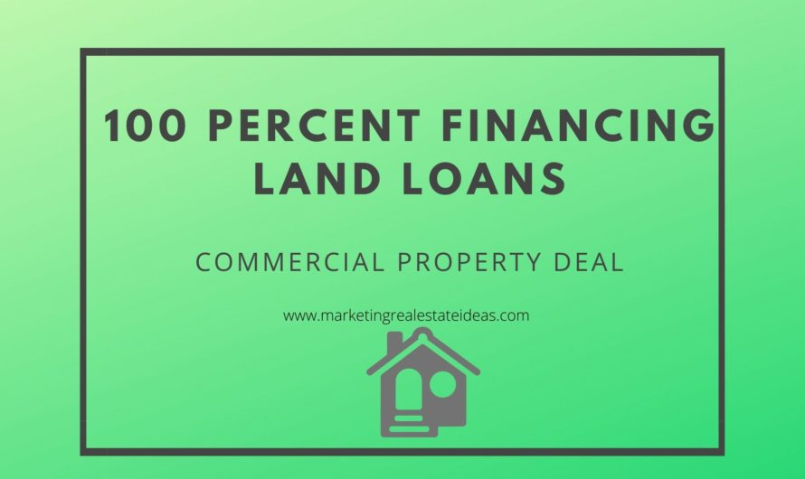 100 Percent Financing Land Loans with Commercial Property Deal