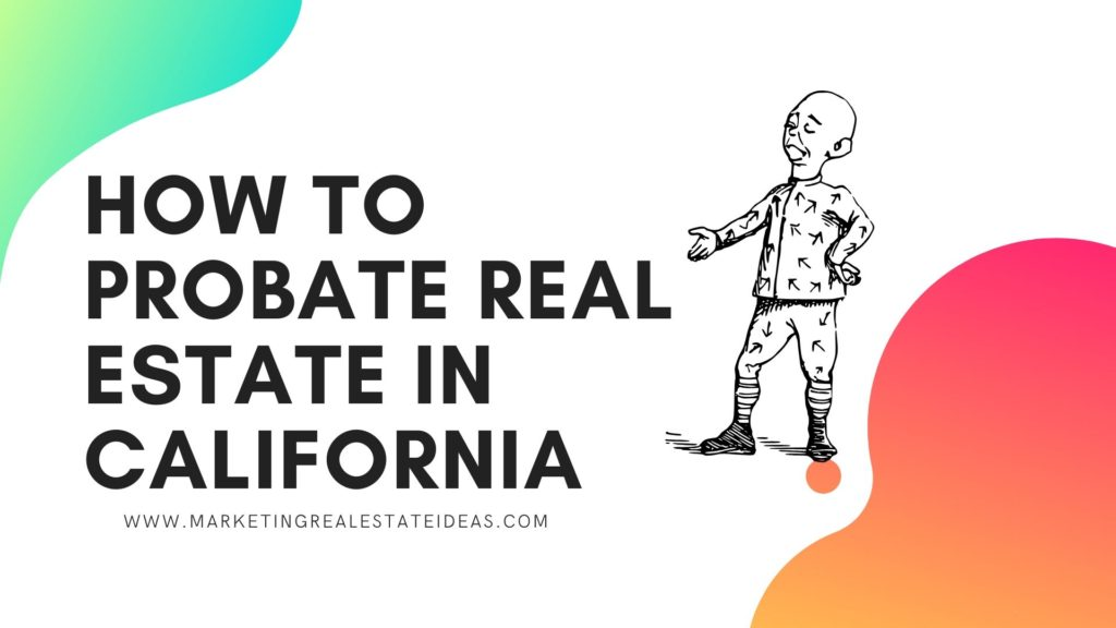 How to Probate Real Estate in California