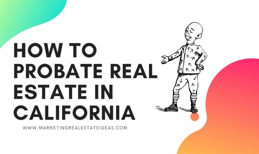 How to Probate Real Estate in California & CA Probate Code