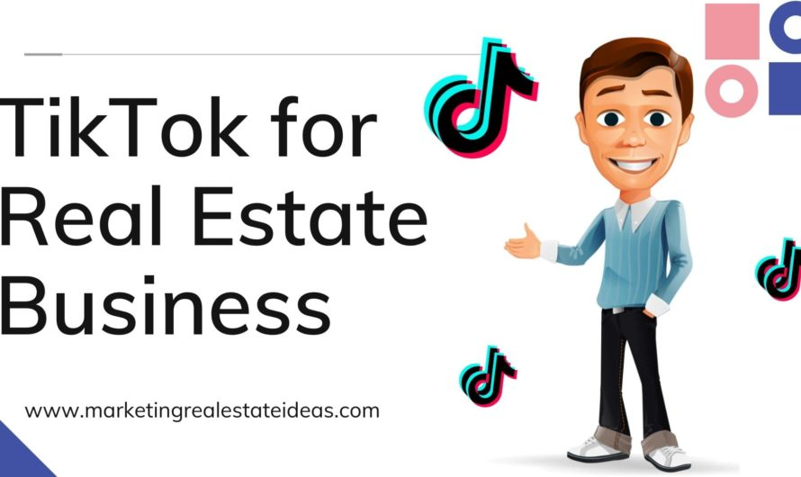 TikTok for Real Estate Business – How to Use For Marketing