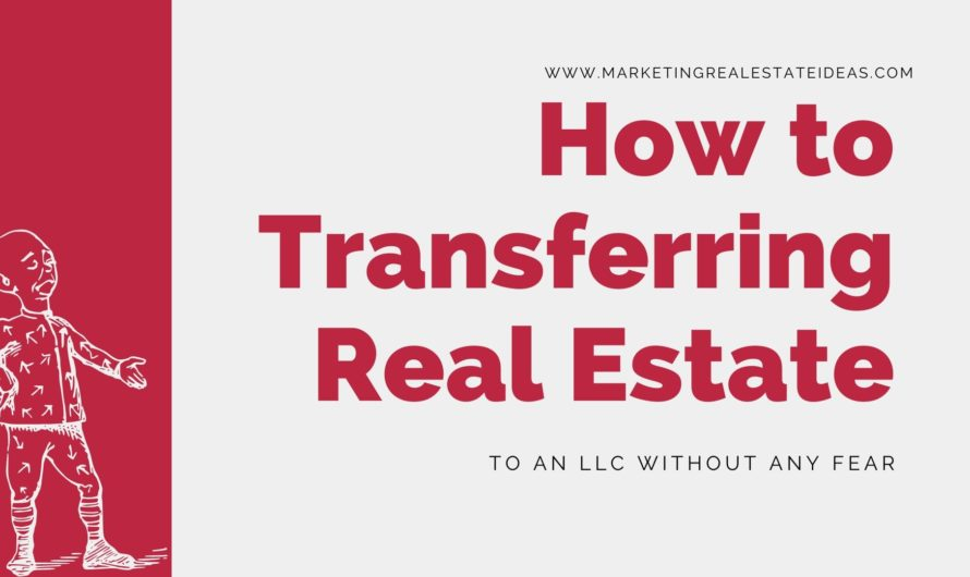How to Transferring Real Estate to an LLC Without Any Fear