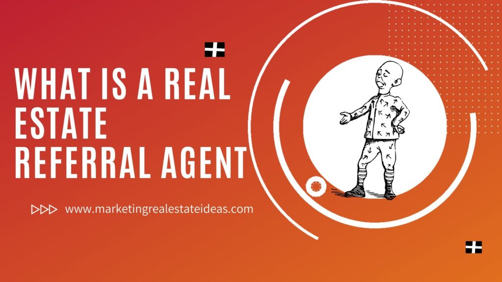 What is a Real Estate Referral Agent