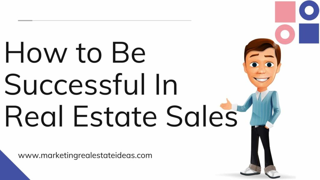How to Be Successful In Real Estate Sales