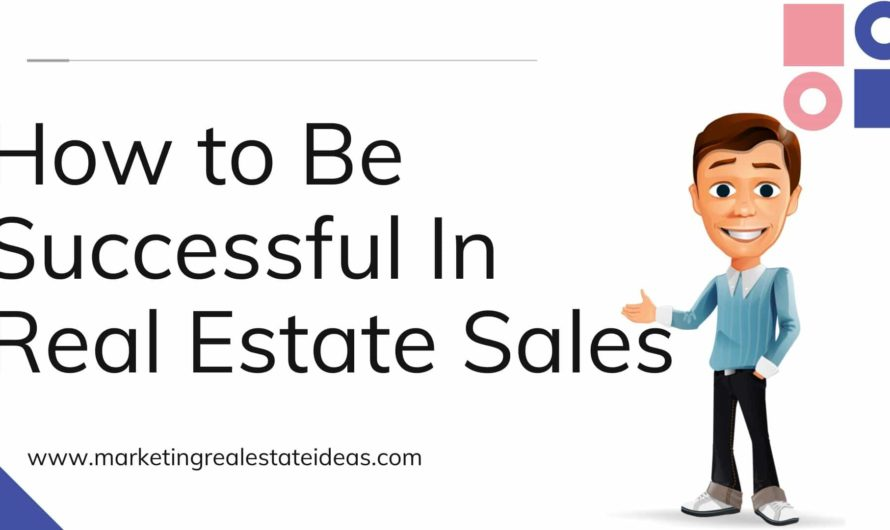 How to Be Successful In Real Estate Sales to Do These Things