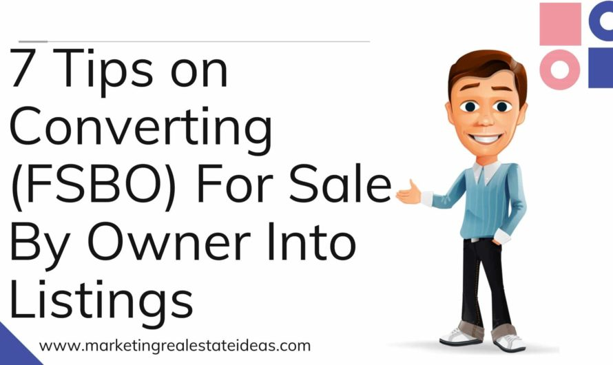7 Tips on Converting (FSBO) For Sale By Owner Into Listings