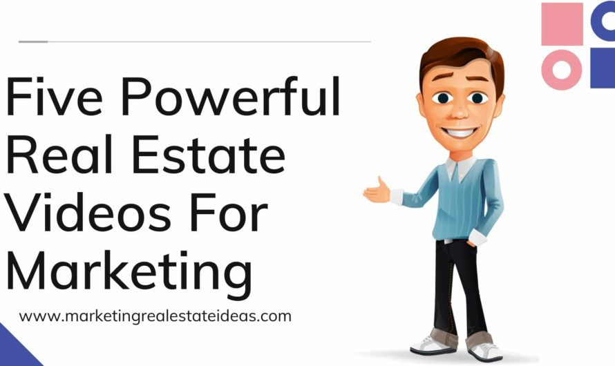 5 Powerful Real Estate Videos For Marketing That Will Blow Your Mind