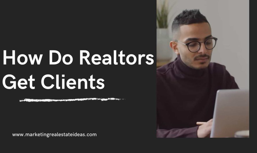How Do Realtors Get Clients Easy & Effective Strategies