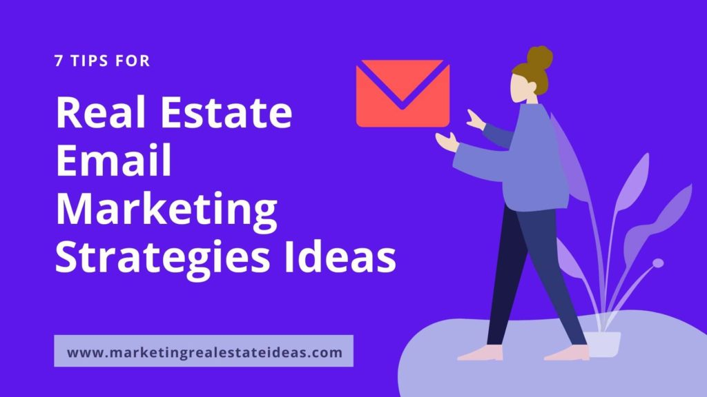 7 Real Estate Email Marketing Strategies Ideas