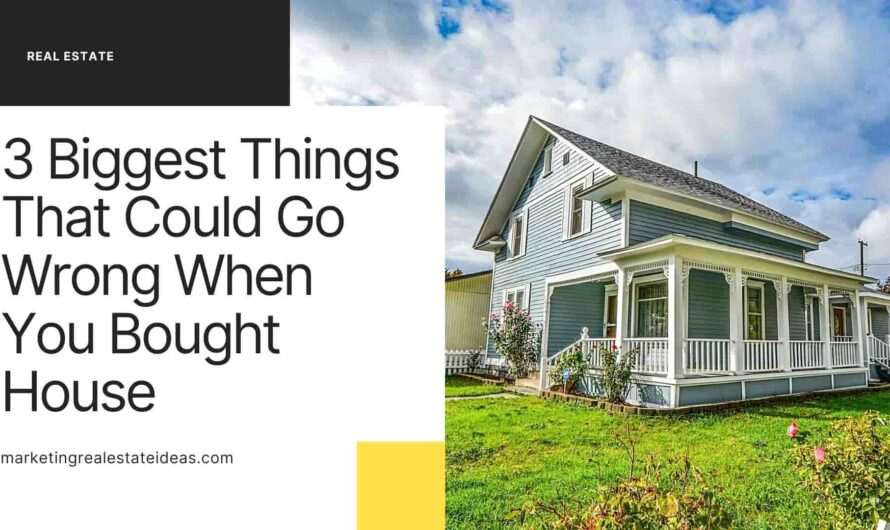 3 Biggest Things That Could Go Wrong When You Bought House