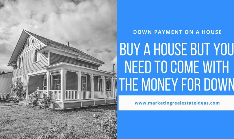 Buy A House But You Need To Come With The Money For Down Payment